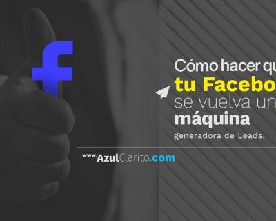 Cómo hacer que tu Facebook se vuelva una máquina generadora de Leads